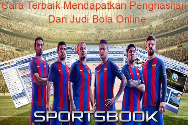 Cara Terbaik Mendapatkan Penghasilan Dari Judi Bola Online