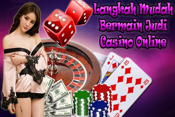 Langkah Mudah Bermain Judi Casino Online